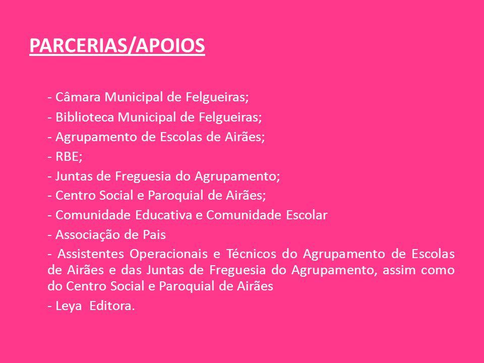 PARCERIAS/APOIOS - Câmara Municipal de Felgueiras; - Biblioteca Municipal de Felgueiras; - Agrupamento de Escolas de Airães; - RBE; - Juntas de Fregue