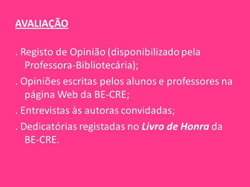 AVALIAÇÃO. Registo de Opinião (disponibilizado pela Professora-Bibliotecária);. Opiniões escritas pelos alunos e professores na página Web da BE-CRE;.