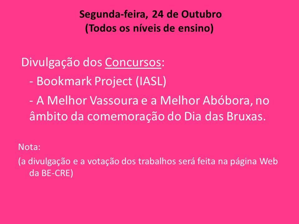 Segunda-feira, 24 de Outubro (Todos os níveis de ensino) Divulgação dos Concursos: - Bookmark Project (IASL) - A Melhor Vassoura e a Melhor Abóbora, n