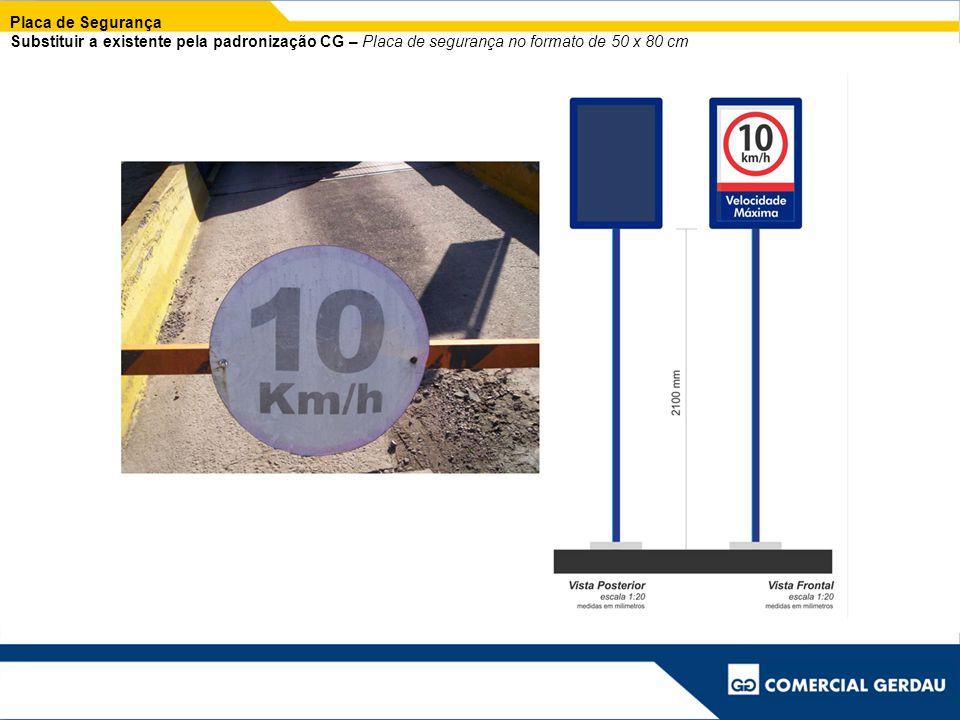Placa de Segurança Substituir a existente pela padronização CG – Placa de segurança no formato de 50 x 80 cm