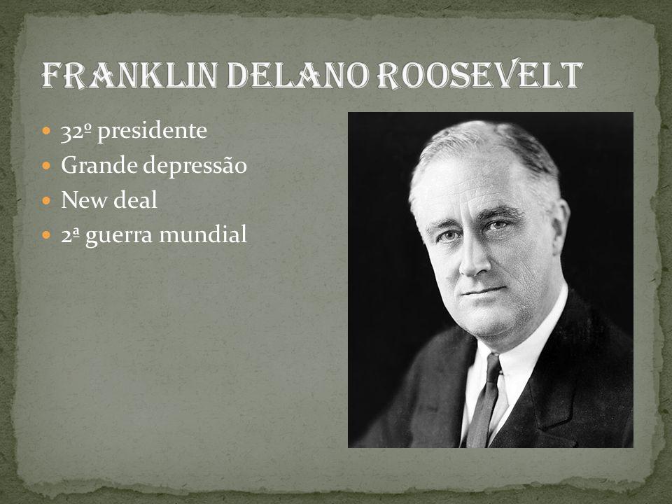  32º presidente  Grande depressão  New deal  2ª guerra mundial