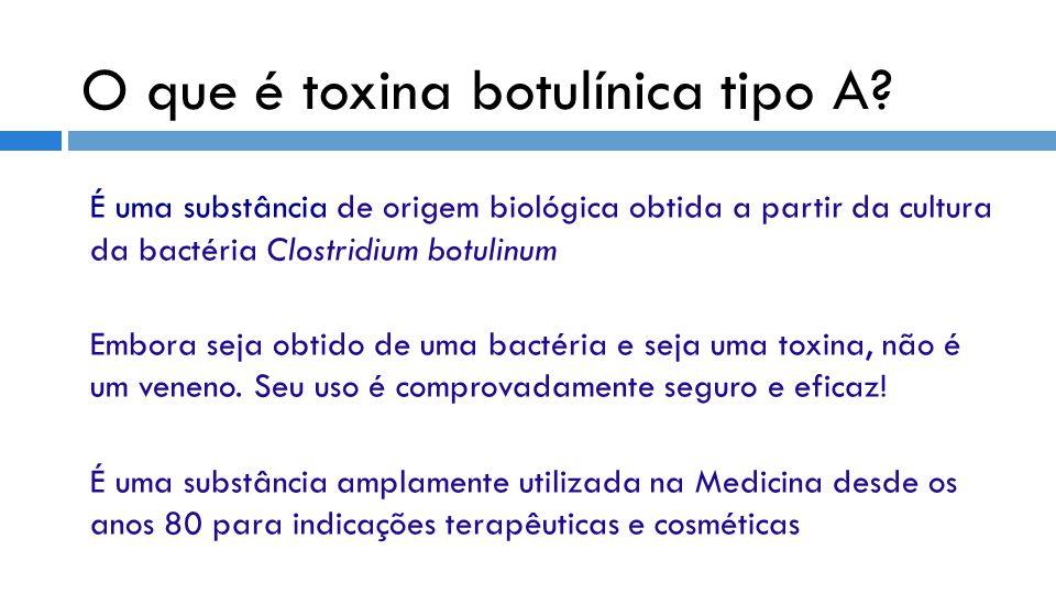 O que é toxina botulínica tipo A? É uma substância de origem biológica obtida a partir da cultura da bactéria Clostridium botulinum Embora seja obtido