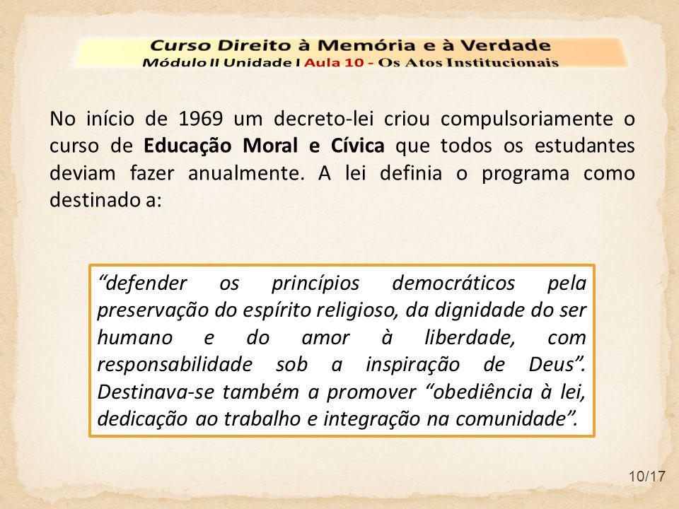 10/17 No início de 1969 um decreto-lei criou compulsoriamente o curso de Educação Moral e Cívica que todos os estudantes deviam fazer anualmente. A le