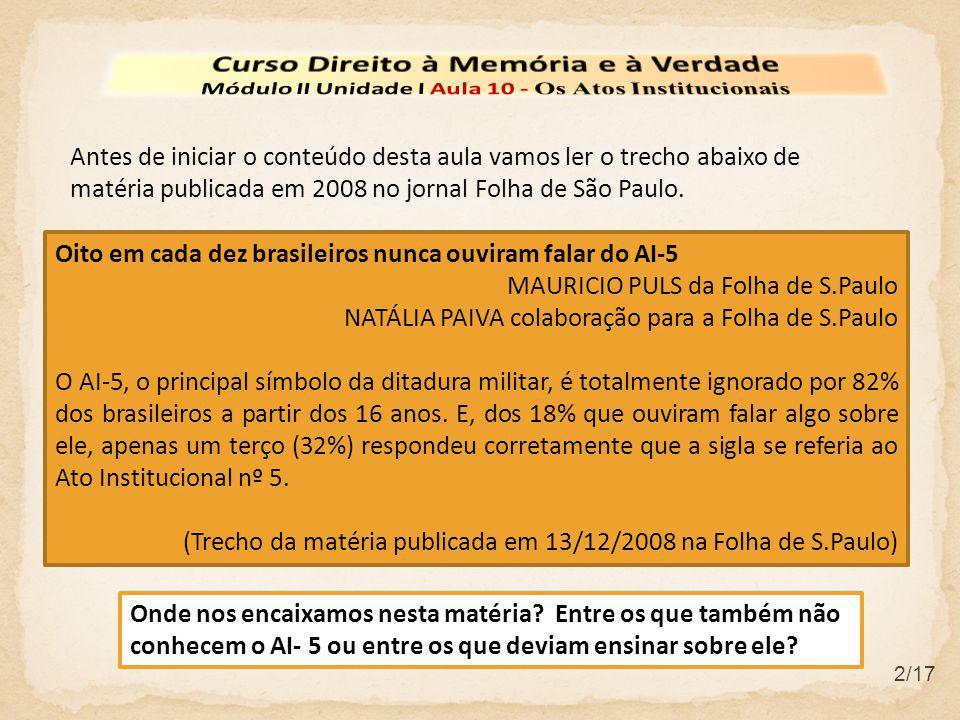 2/17 Oito em cada dez brasileiros nunca ouviram falar do AI-5 MAURICIO PULS da Folha de S.Paulo NATÁLIA PAIVA colaboração para a Folha de S.Paulo O AI