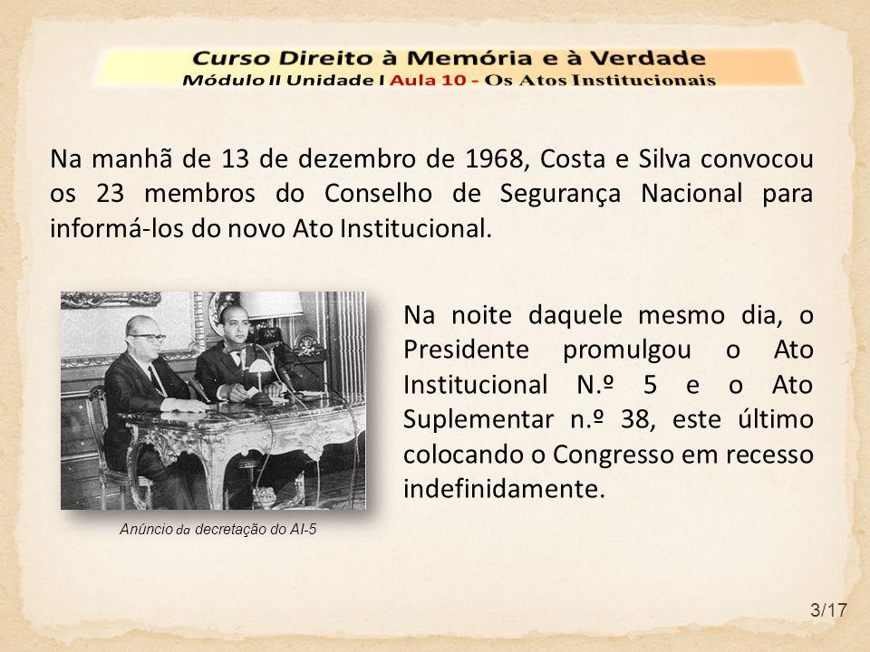 3/17 Na manhã de 13 de dezembro de 1968, Costa e Silva convocou os 23 membros do Conselho de Segurança Nacional para informá-los do novo Ato Instituci