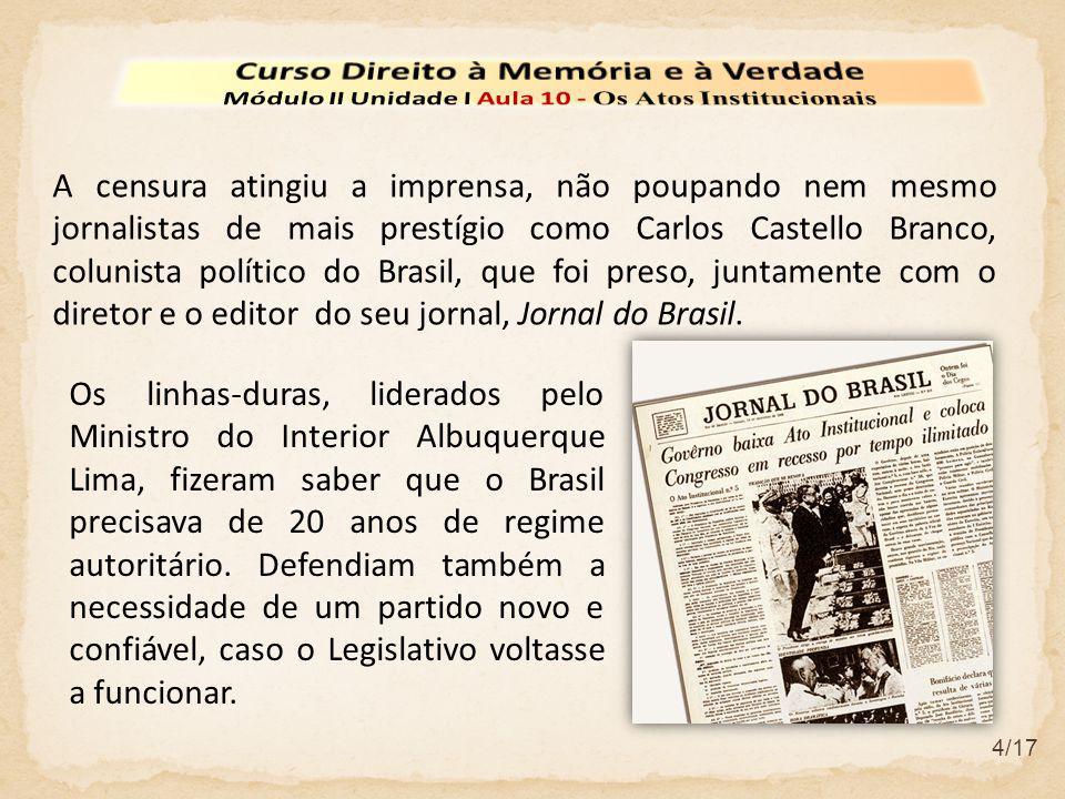 4/17 A censura atingiu a imprensa, não poupando nem mesmo jornalistas de mais prestígio como Carlos Castello Branco, colunista político do Brasil, que