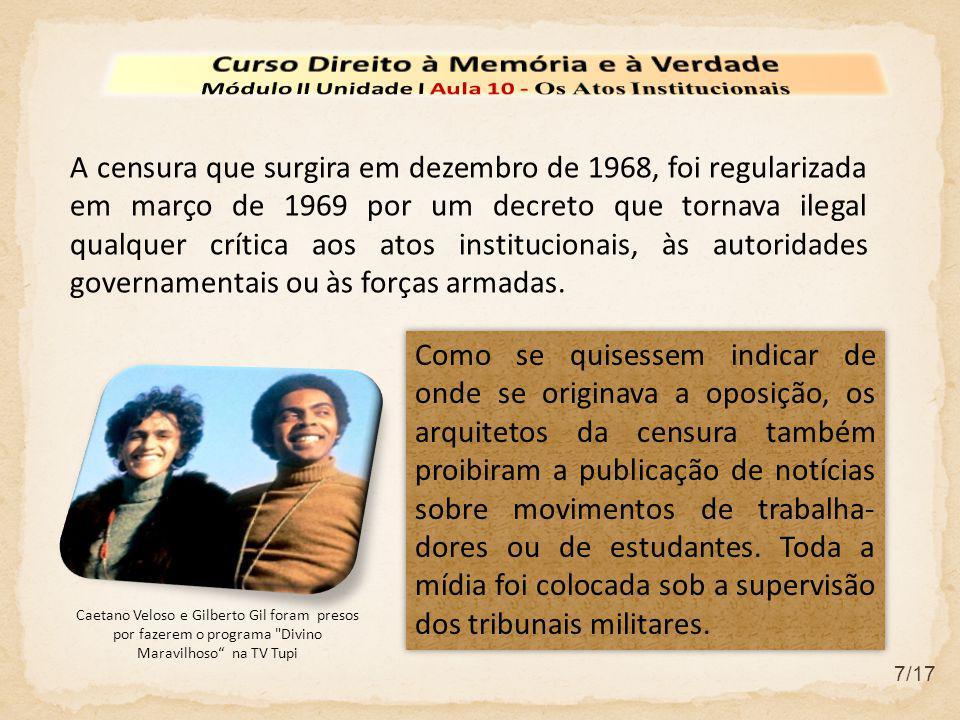 7/17 A censura que surgira em dezembro de 1968, foi regularizada em março de 1969 por um decreto que tornava ilegal qualquer crítica aos atos instituc