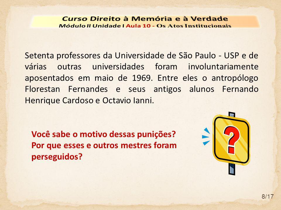 8/17 Setenta professores da Universidade de São Paulo - USP e de várias outras universidades foram involuntariamente aposentados em maio de 1969. Entr