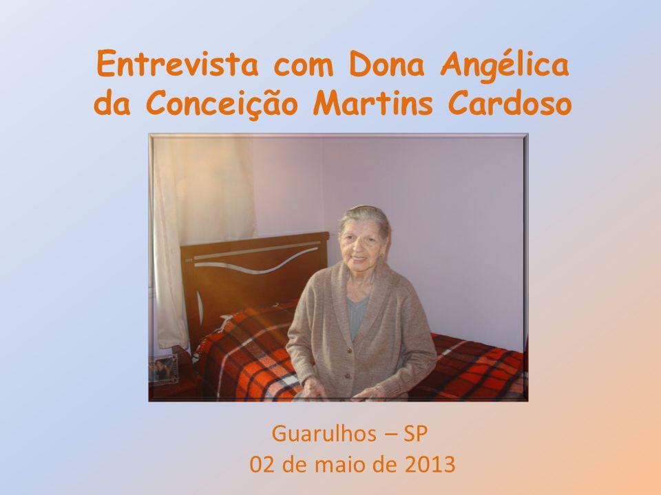 1.Irmã Jaira: Dona Angélica como a senhora está. E a saúde.