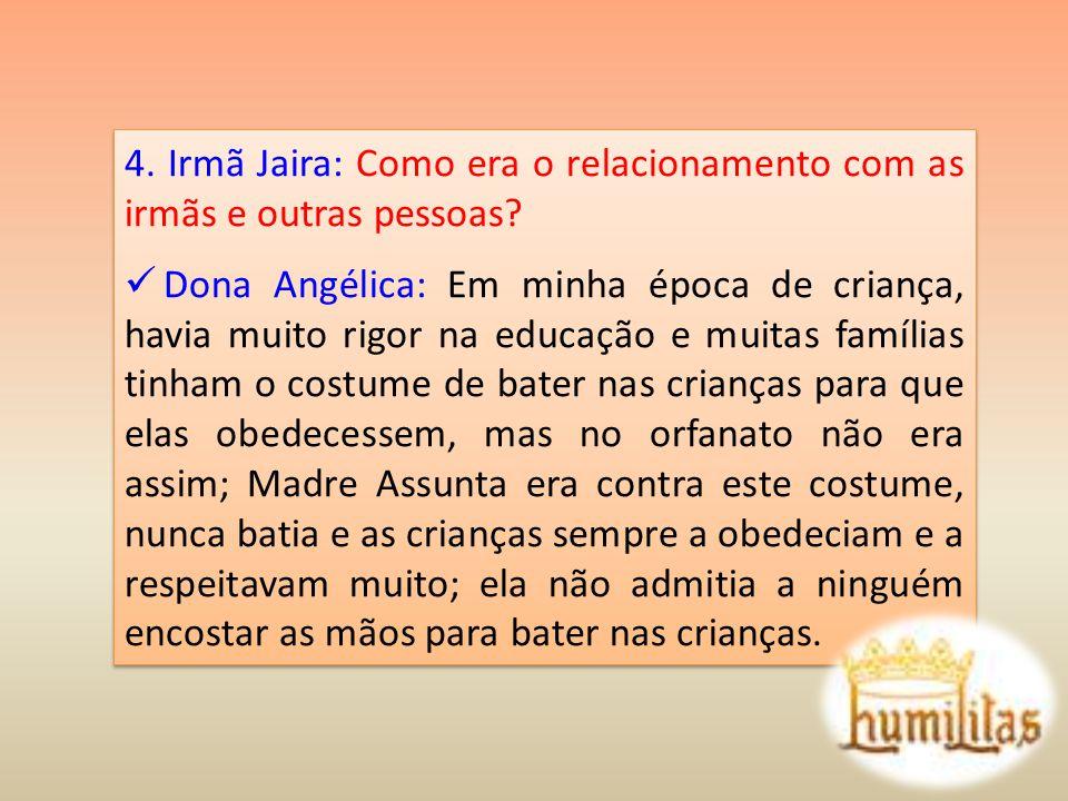 5.Irmã Jaira: E o relacionamento da senhora naquela época, entre as crianças e adolescentes.