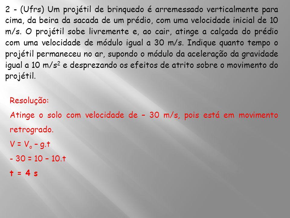 5 - a) O balão sobe com velocidade constante V e, aos 5s atinge a altura h, onde a pedra é abandonada com velocidade V: V = h/5 Velocidade inicial com que a pedra sobe: V o = h/5 b) Observe que o movimento de sobe e desce da pedra demora 2 s e que ela chega ao solo quando t = 2 s e na posição S = - h S = V o.t – gt 2 /2 → - h = h/5.2 – 4,9.2 2 h = 98/7 → h = 14 m c) Cálculo da velocidade de subida do balão que vale: V = V o = h/5 = 14/5 → V = 2,8 m/s O balão subiu durante 7 s com velocidade constante de 2,8 m/s e percorreu: V = ΔS/Δt 2,8 = H/7 H = 19,6 m