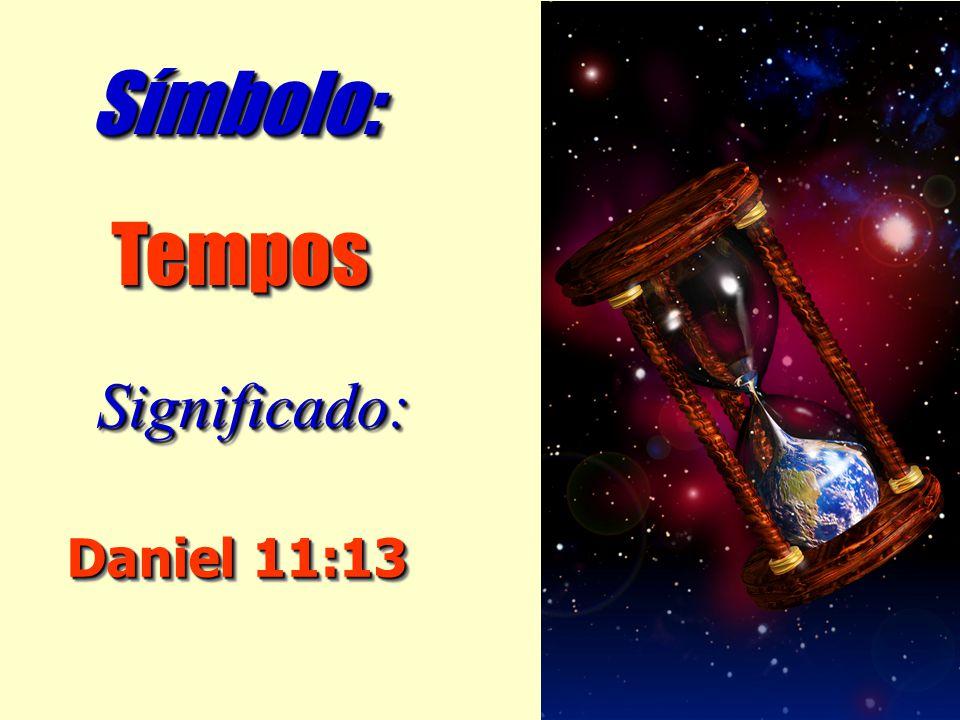 Daniel 11:13 Significado:Significado: TemposTempos Símbolo:Símbolo: