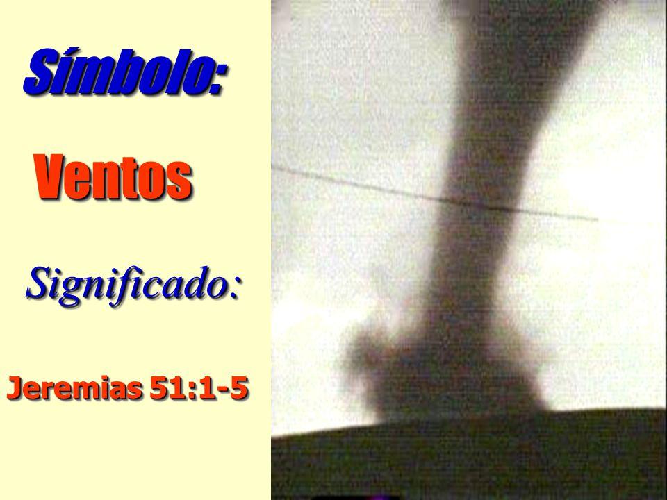 Jeremias 51:1-5 Significado:Significado: VentosVentos Símbolo:Símbolo: