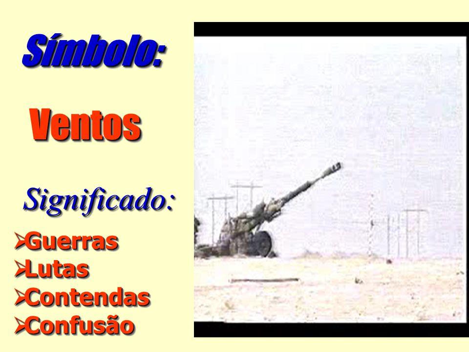  Guerras  Lutas  Contendas  Confusão  Guerras  Lutas  Contendas  Confusão Significado:Significado: VentosVentos Símbolo:Símbolo: