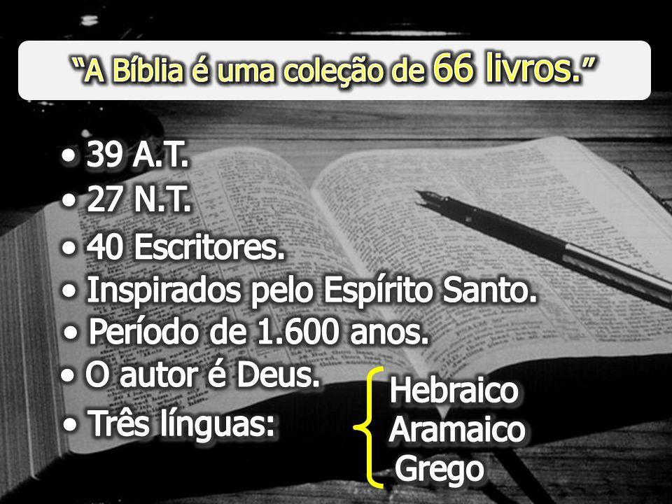 A Bíblia é uma coleção de 66 livros. • 39 A.T. • 27 N.T.
