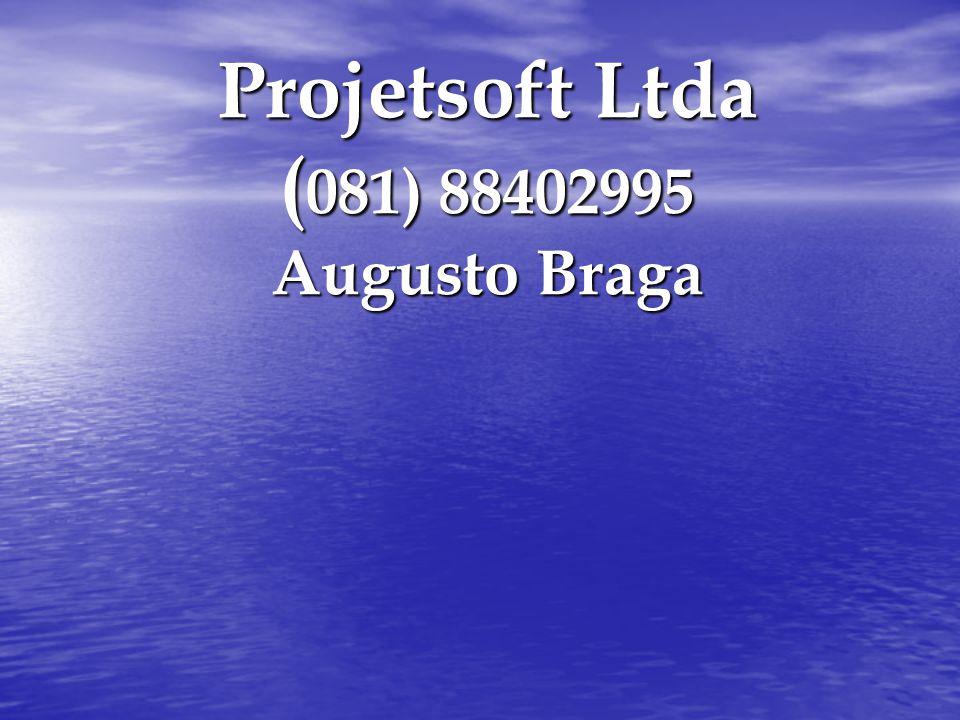 Projetsoft Ltda ( 081) 88402995 Augusto Braga
