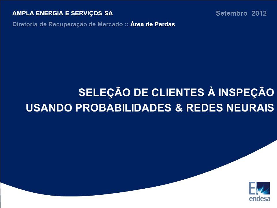 Nome da Apresentação Local 00/2011 mês 2011 Diretoria Xxxxx nome da área SELEÇÃO DE CLIENTES À INSPEÇÃO USANDO PROBABILIDADES & REDES NEURAIS Setembro