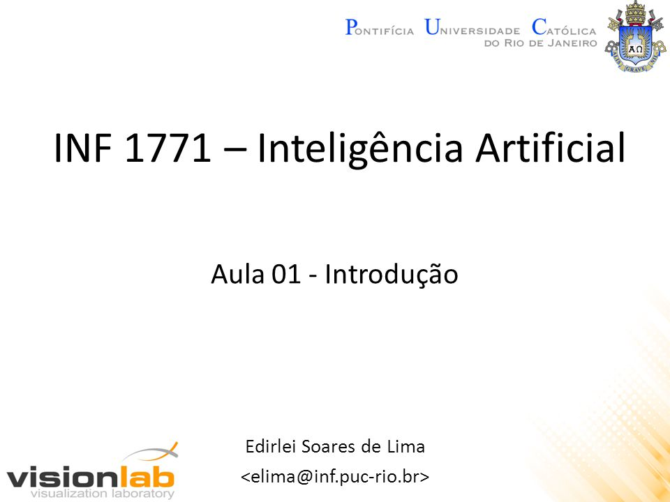 INF 1771 – Inteligência Artificial Edirlei Soares de Lima Aula 01 - Introdução