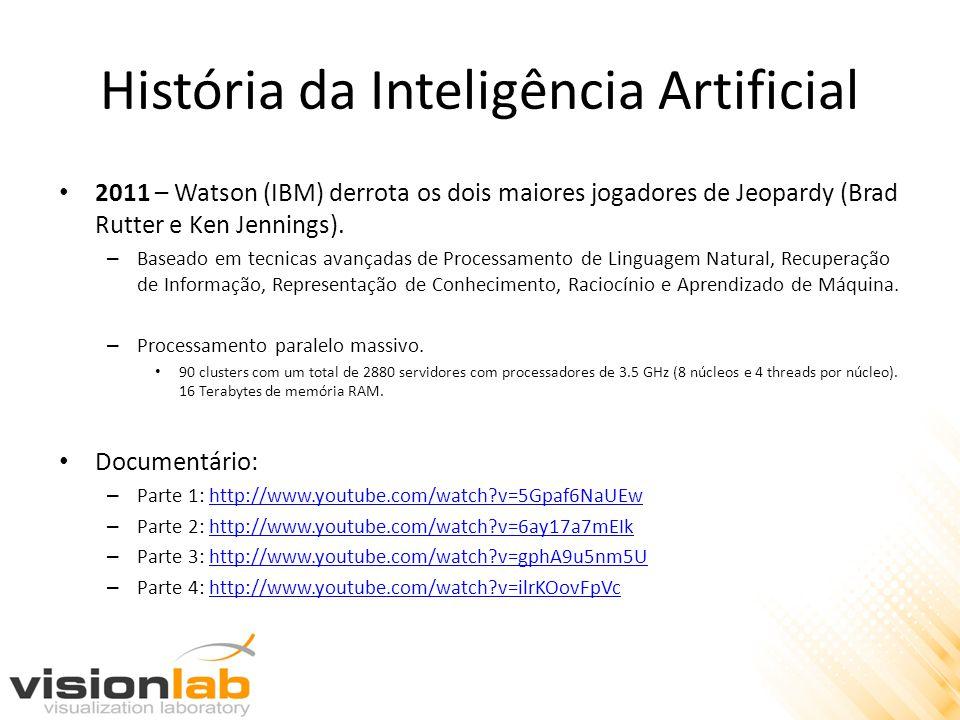 História da Inteligência Artificial • 2011 – Watson (IBM) derrota os dois maiores jogadores de Jeopardy (Brad Rutter e Ken Jennings). – Baseado em tec