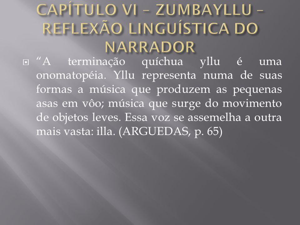""" """"A terminação quíchua yllu é uma onomatopéia. Yllu representa numa de suas formas a música que produzem as pequenas asas em vôo; música que surge do"""