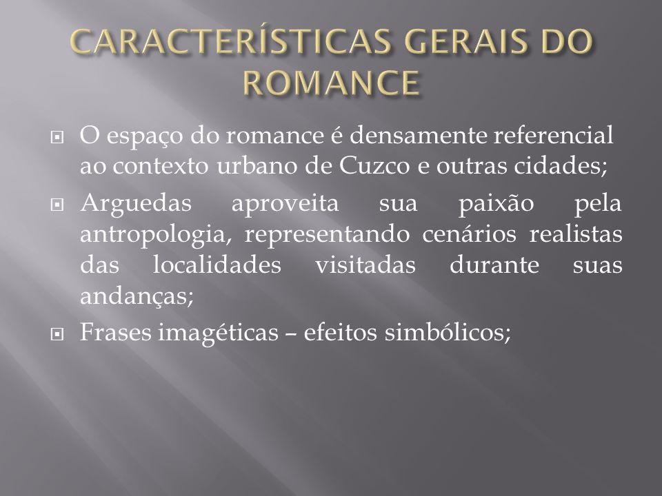  O espaço do romance é densamente referencial ao contexto urbano de Cuzco e outras cidades;  Arguedas aproveita sua paixão pela antropologia, repres