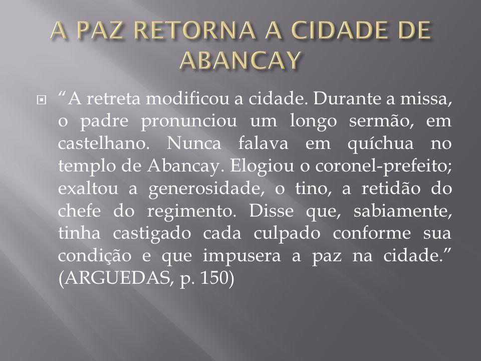 """ """"A retreta modificou a cidade. Durante a missa, o padre pronunciou um longo sermão, em castelhano. Nunca falava em quíchua no templo de Abancay. Elo"""