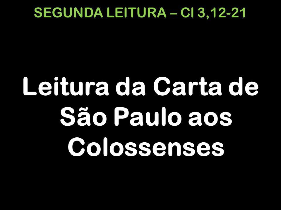 SEGUNDA LEITURA – Cl 3,12-21 Leitura da Carta de São Paulo aos Colossenses