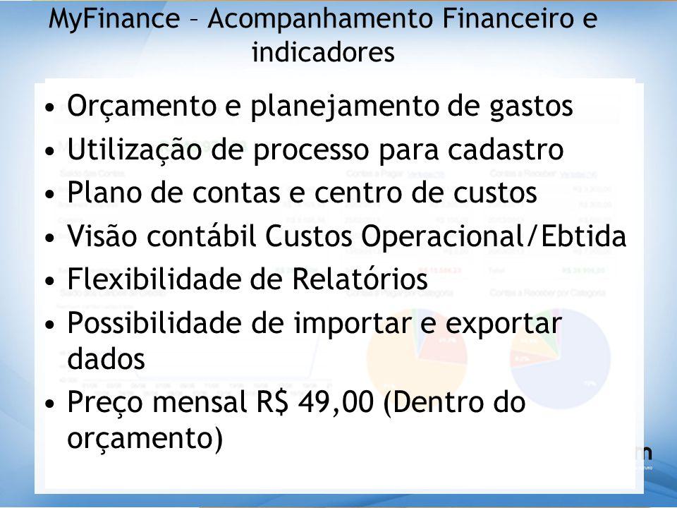 MyFinance – Acompanhamento Financeiro e indicadores •Orçamento e planejamento de gastos •Utilização de processo para cadastro •Plano de contas e centr