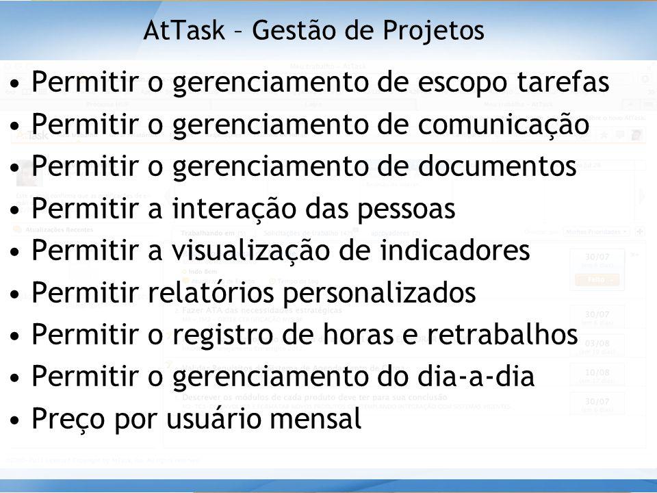 AtTask – Gestão de Projetos •Permitir o gerenciamento de escopo tarefas •Permitir o gerenciamento de comunicação •Permitir o gerenciamento de document