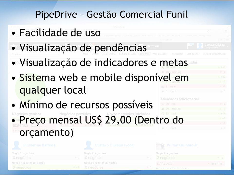 PipeDrive – Gestão Comercial Funil •Facilidade de uso •Visualização de pendências •Visualização de indicadores e metas •Sistema web e mobile disponíve