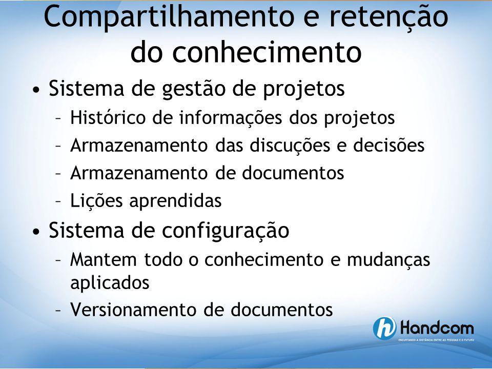 Compartilhamento e retenção do conhecimento •Sistema de gestão de projetos –Histórico de informações dos projetos –Armazenamento das discuções e decis