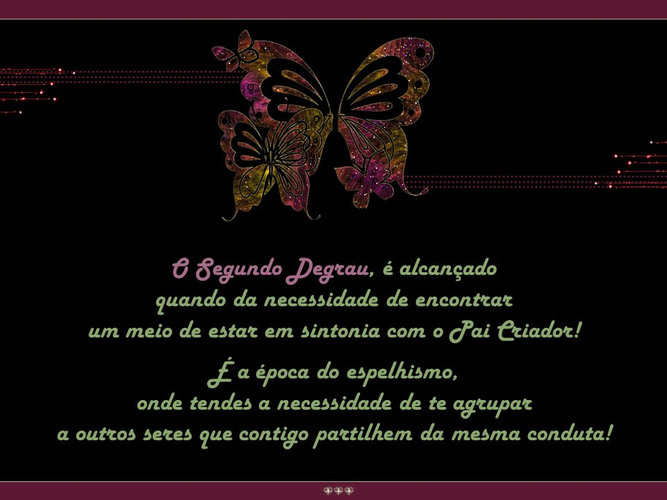 É a vontade da liberdade, é contato com o mundo angelical, é o uso do mundo elemental a seu serviço...