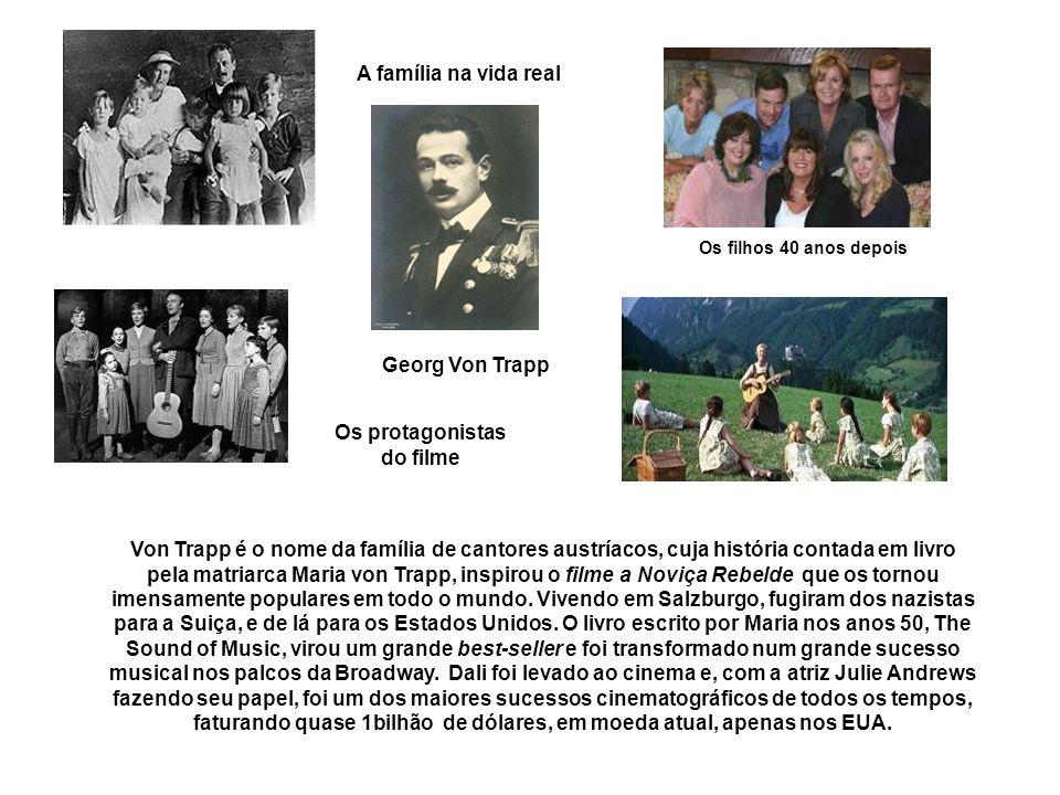 Von Trapp é o nome da família de cantores austríacos, cuja história contada em livro pela matriarca Maria von Trapp, inspirou o filme a Noviça Rebelde que os tornou imensamente populares em todo o mundo.