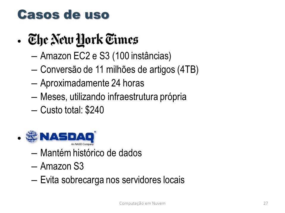Casos de uso • – Amazon EC2 e S3 (100 instâncias) – Conversão de 11 milhões de artigos (4TB) – Aproximadamente 24 horas – Meses, utilizando infraestru