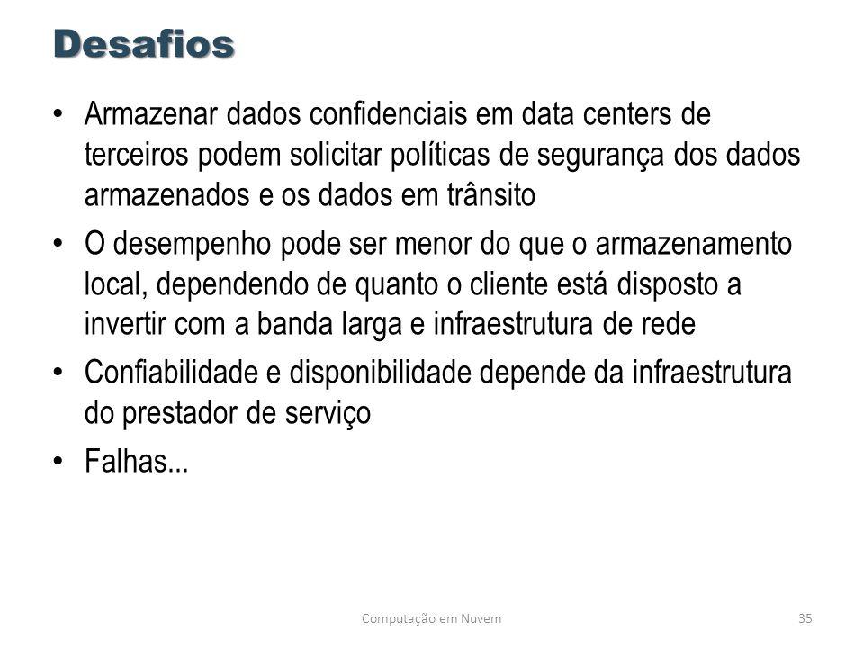 Desafios • Armazenar dados confidenciais em data centers de terceiros podem solicitar políticas de segurança dos dados armazenados e os dados em trâns