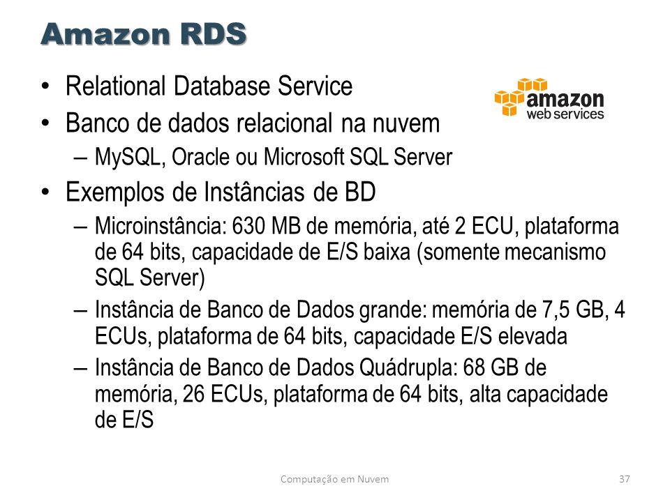 Amazon RDS • Relational Database Service • Banco de dados relacional na nuvem – MySQL, Oracle ou Microsoft SQL Server • Exemplos de Instâncias de BD –