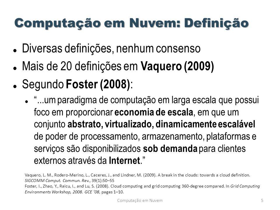 Computação em Nuvem Computação em Nuvem: Definição  Diversas definições, nenhum consenso  Mais de 20 definições em Vaquero (2009)  Segundo Foster (