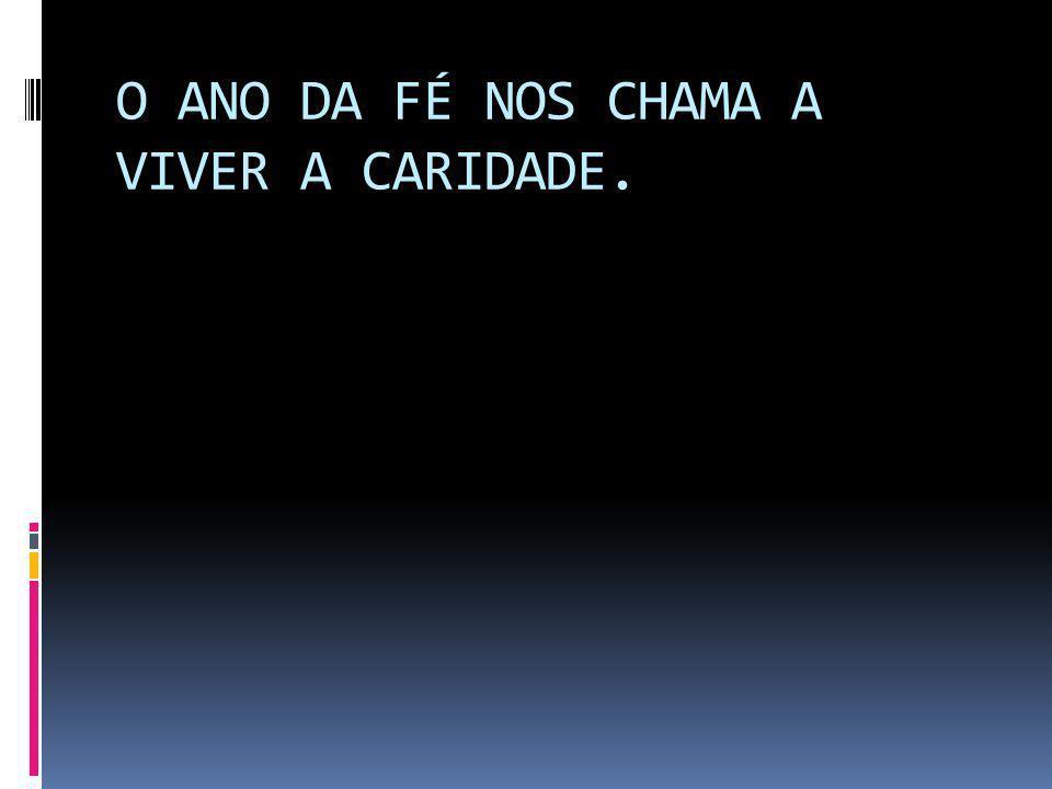 O ANO DA FÉ NOS CHAMA A VIVER A CARIDADE.