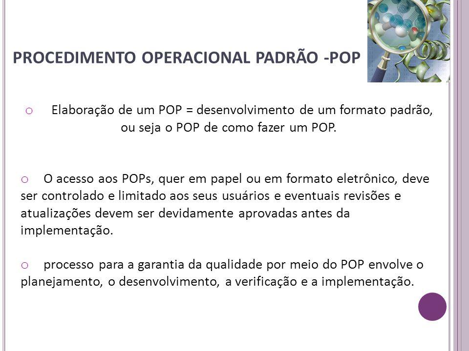 o Elaboração de um POP = desenvolvimento de um formato padrão, ou seja o POP de como fazer um POP. o O acesso aos POPs, quer em papel ou em formato el