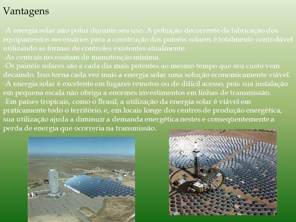 Vantagens -A energia solar não polui durante seu uso.