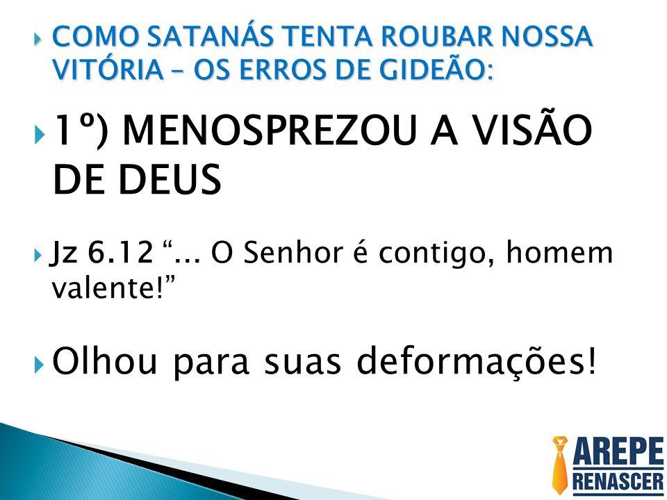 """ COMO SATANÁS TENTA ROUBAR NOSSA VITÓRIA – OS ERROS DE GIDEÃO:  1º) MENOSPREZOU A VISÃO DE DEUS  Jz 6.12 """"... O Senhor é contigo, homem valente!"""" """