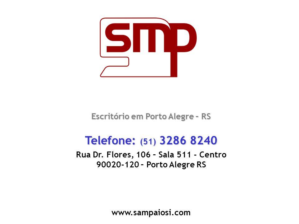 Escritório em Porto Alegre – RS Telefone: (51) 3286 8240 Rua Dr. Flores, 106 – Sala 511 - Centro 90020-120 – Porto Alegre RS www.sampaiosi.com
