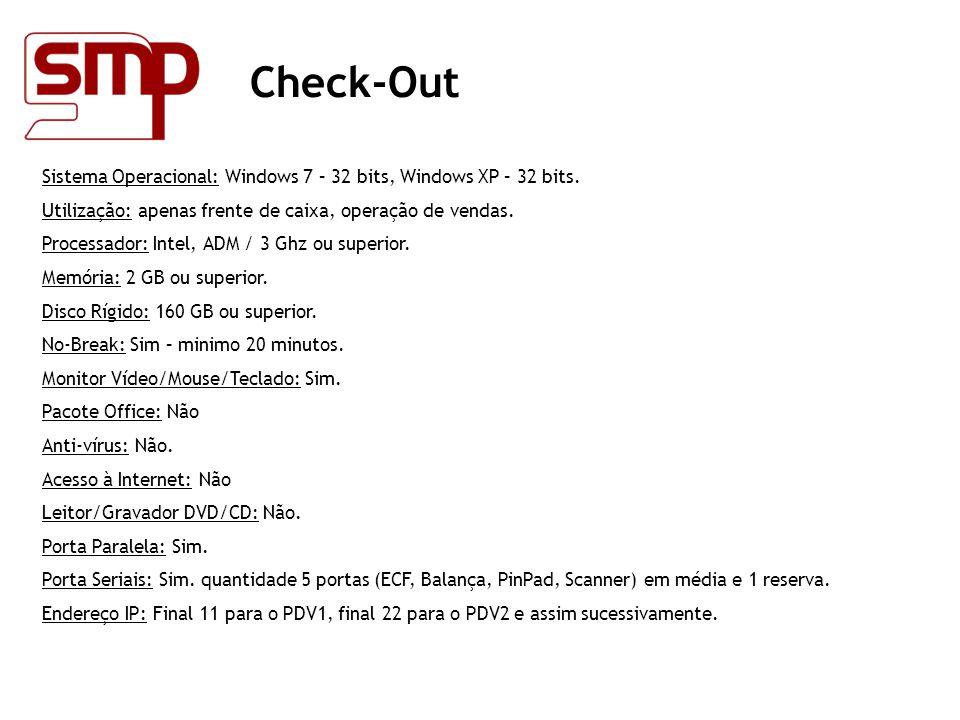 Check-Out Sistema Operacional: Windows 7 – 32 bits, Windows XP – 32 bits. Utilização: apenas frente de caixa, operação de vendas. Processador: Intel,