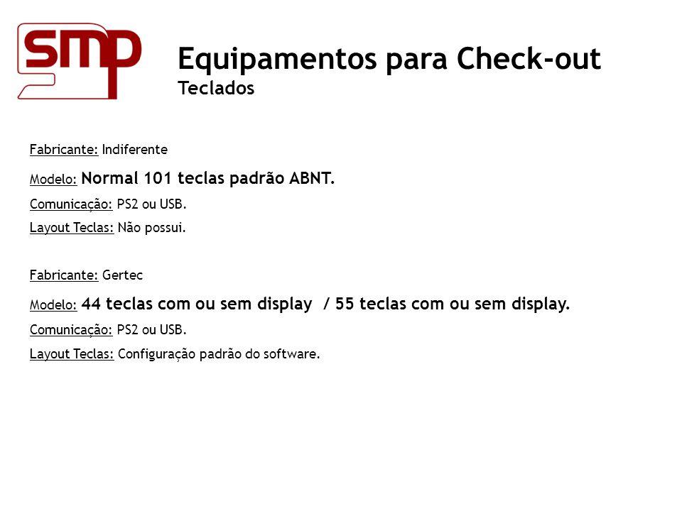 Fabricante: Indiferente Modelo: Normal 101 teclas padrão ABNT. Comunicação: PS2 ou USB. Layout Teclas: Não possui. Fabricante: Gertec Modelo: 44 tecla