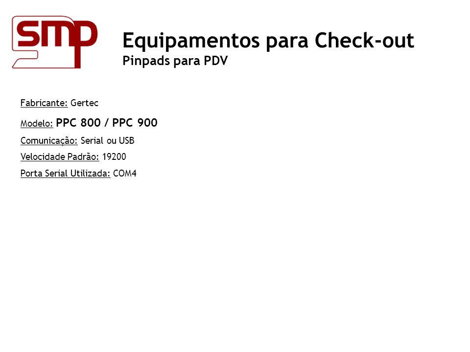 Fabricante: Gertec Modelo: PPC 800 / PPC 900 Comunicação: Serial ou USB Velocidade Padrão: 19200 Porta Serial Utilizada: COM4 Equipamentos para Check-