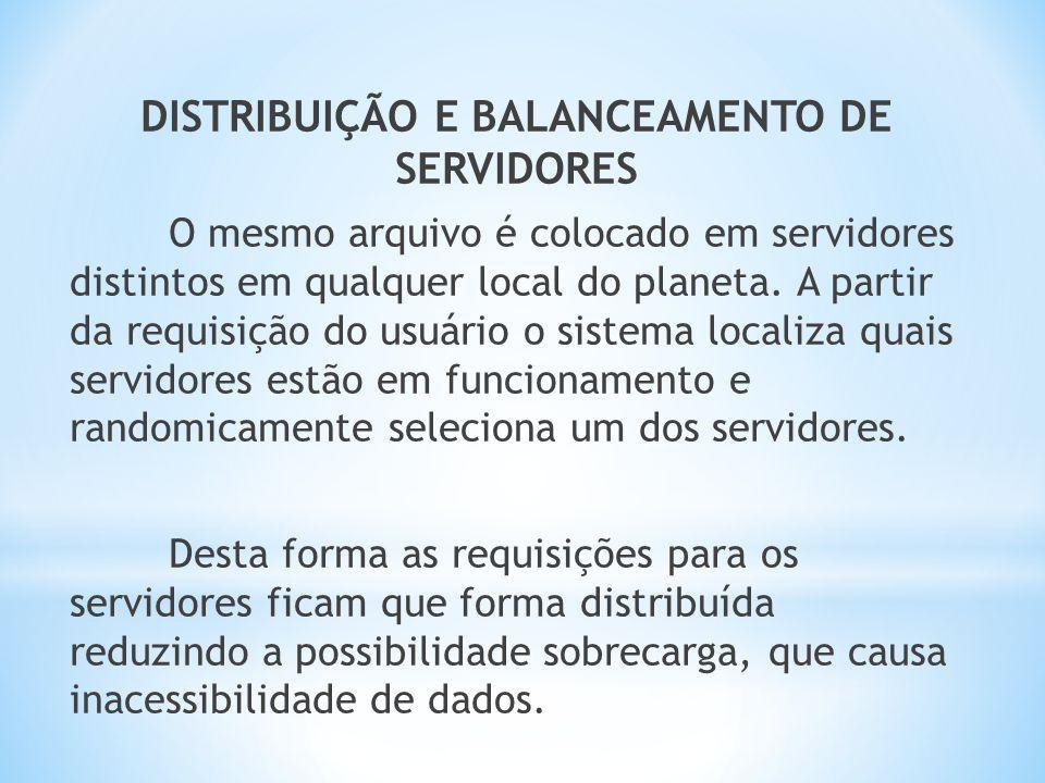 DISTRIBUIÇÃO E BALANCEAMENTO DE SERVIDORES O mesmo arquivo é colocado em servidores distintos em qualquer local do planeta. A partir da requisição do