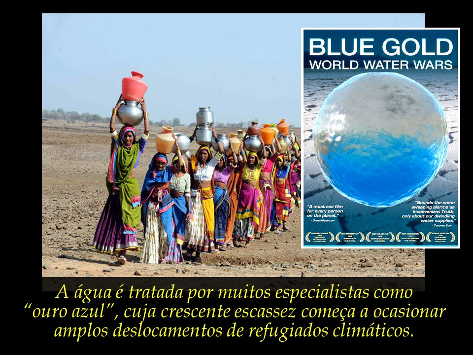 900 milhões de sedes que não haverão de ser saciadas com a simplicidade de um copo de água potável.