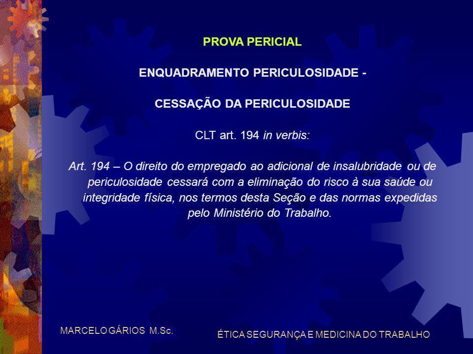 MARCELO GÁRIOS M.Sc. ÉTICA SEGURANÇA E MEDICINA DO TRABALHO PROVA PERICIAL OBJETIVO DA PERÍCIA: - periculosidade - apuração das condições periculosas