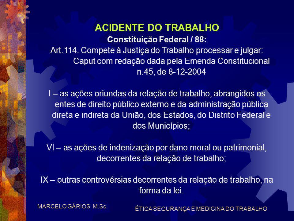 MARCELO GÁRIOS M.Sc. ÉTICA SEGURANÇA E MEDICINA DO TRABALHO TRABALHISTA •Constituição Federal / 88: Capítulo II - DOS DIREITOS SOCIAIS Art.7° São dire