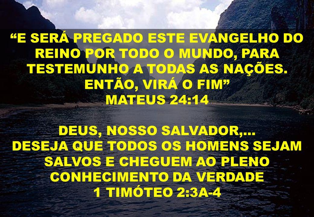 """""""E SERÁ PREGADO ESTE EVANGELHO DO REINO POR TODO O MUNDO, PARA TESTEMUNHO A TODAS AS NAÇÕES. ENTÃO, VIRÁ O FIM"""" MATEUS 24:14 DEUS, NOSSO SALVADOR,..."""